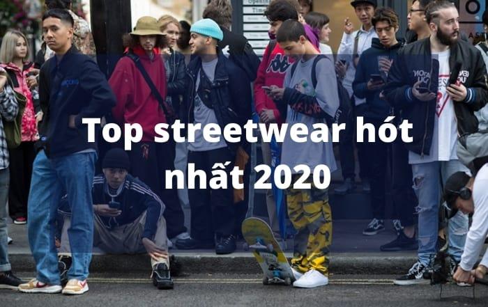 Top streetwear hót nhất 2020